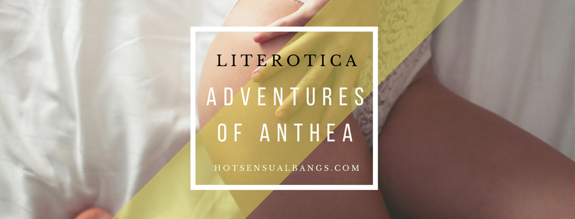 Adventures of Anthea - Hot Sensual Bangs Erotica